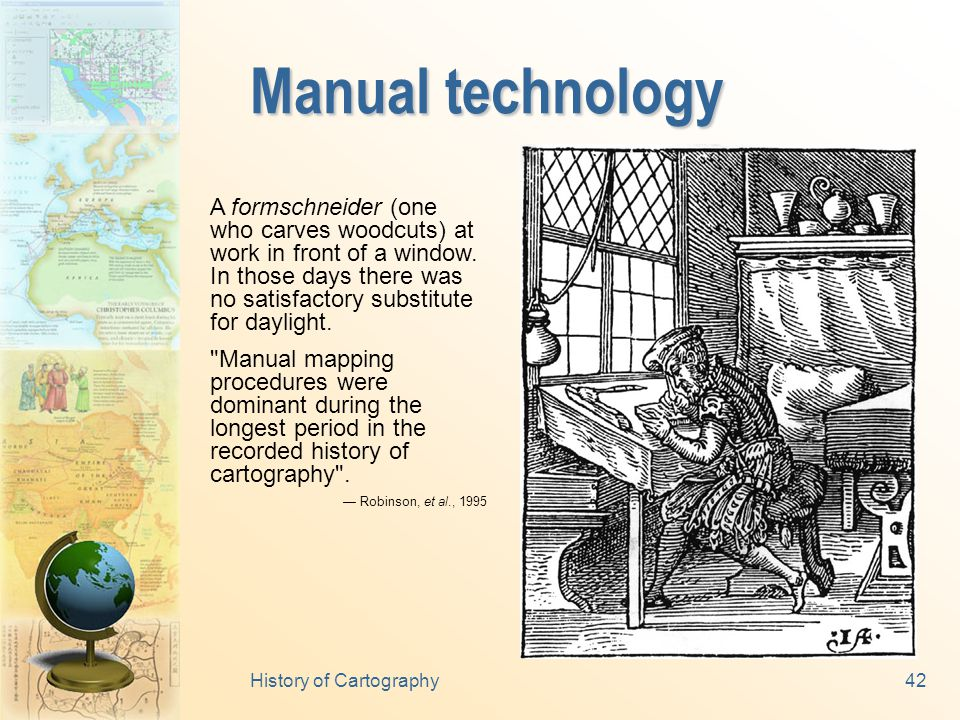 History of Cartography41 Impact of changing technology 1100120013001400150016001700180019002000 Manual Magnetic Mechanical Optical Photo-chemical Electronic