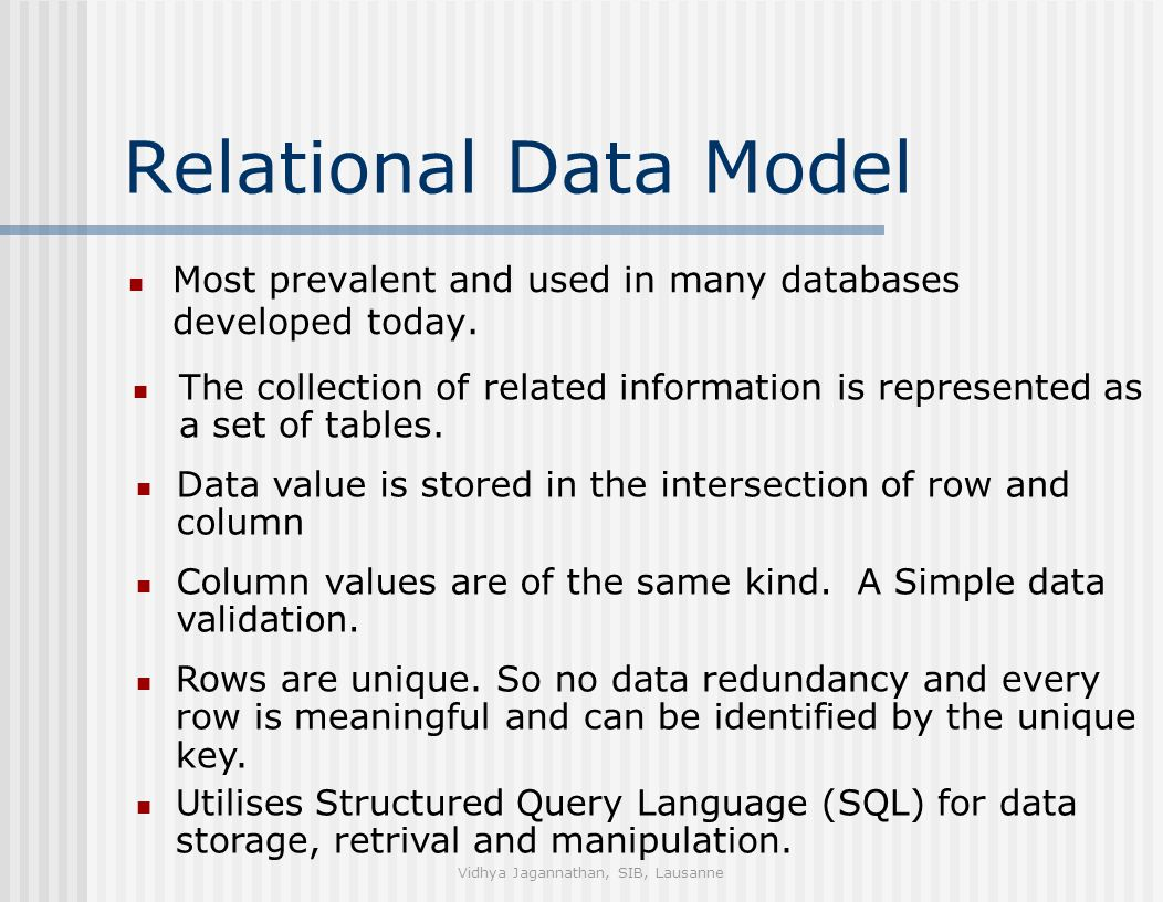 Vidhya Jagannathan, SIB, Lausanne Relational Data Model Most prevalent and used in many databases developed today.