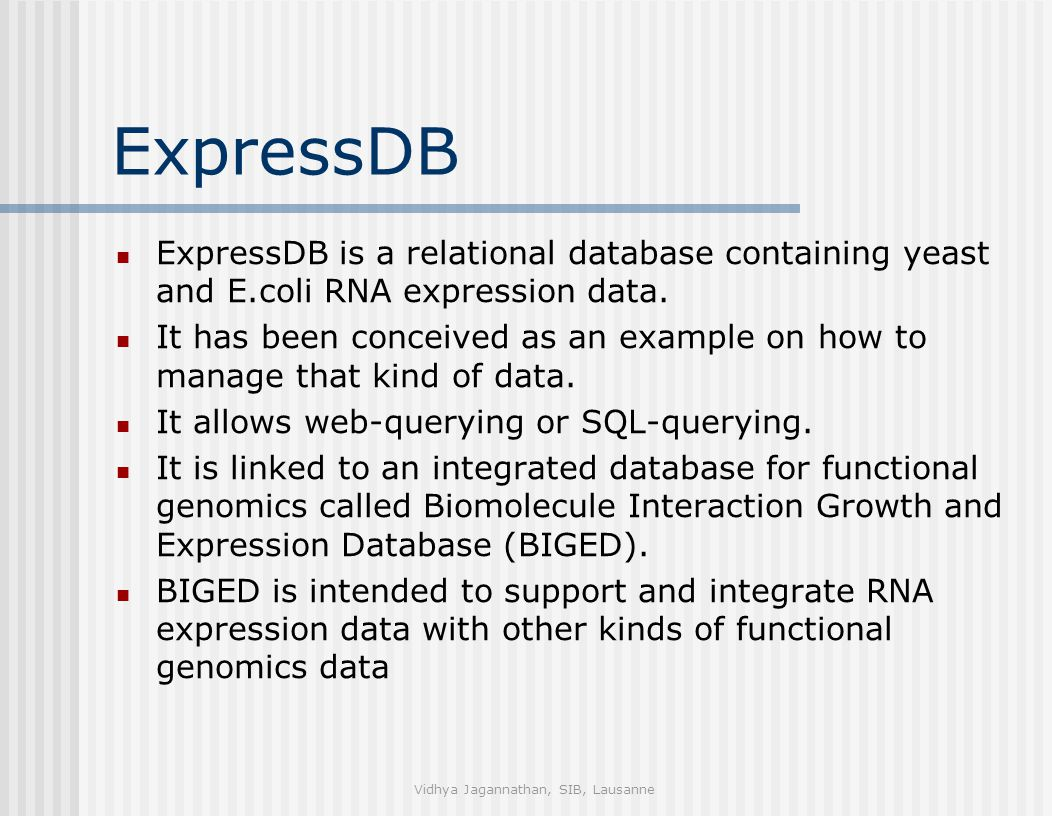 ExpressDB ExpressDB is a relational database containing yeast and E.coli RNA expression data.