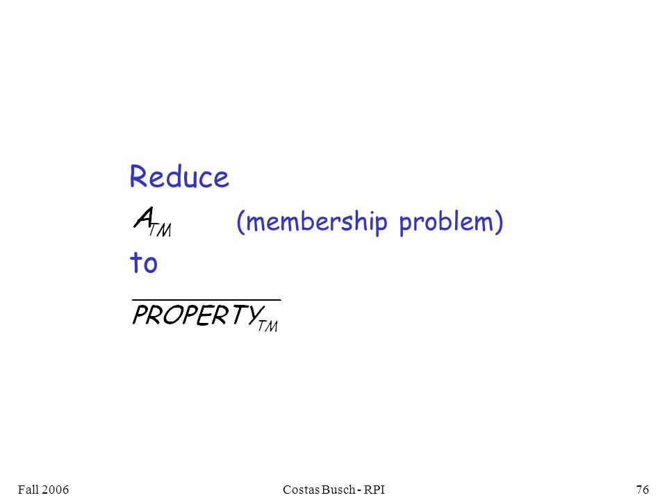 Fall 2006Costas Busch - RPI76 Reduce (membership problem) to