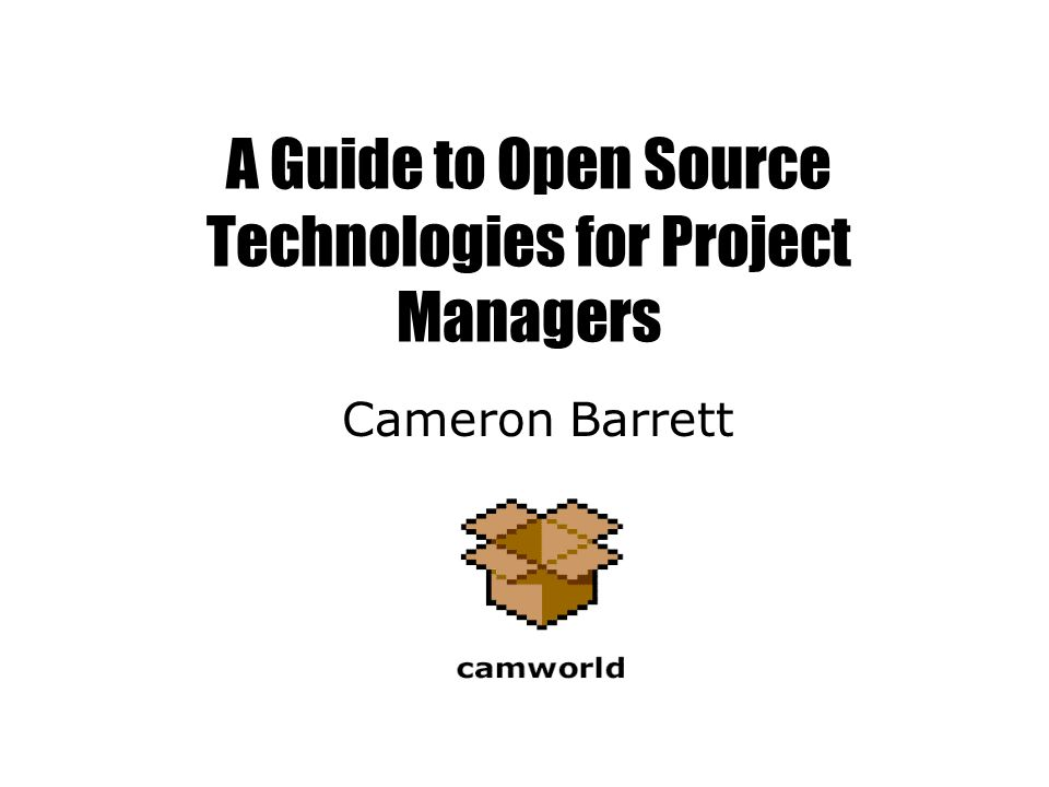 A Guide to Open Source Technologies for Project Managers Cameron Barrett