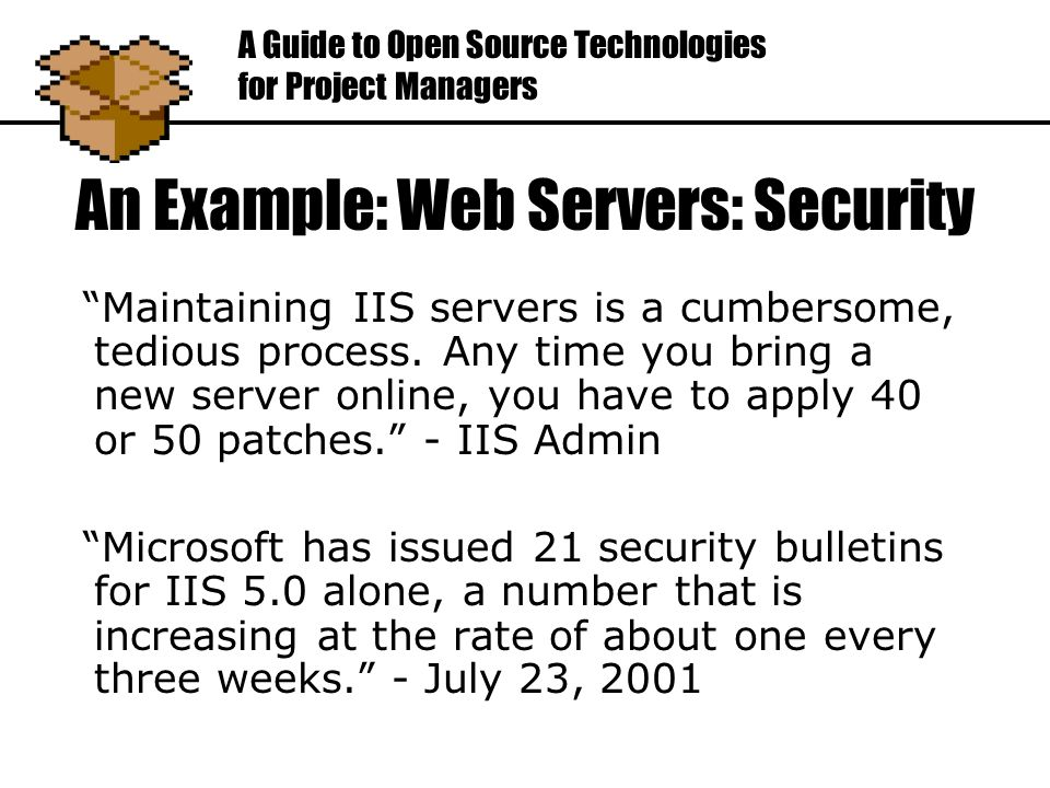 An Example: Web Servers: Security Maintaining IIS servers is a cumbersome, tedious process.