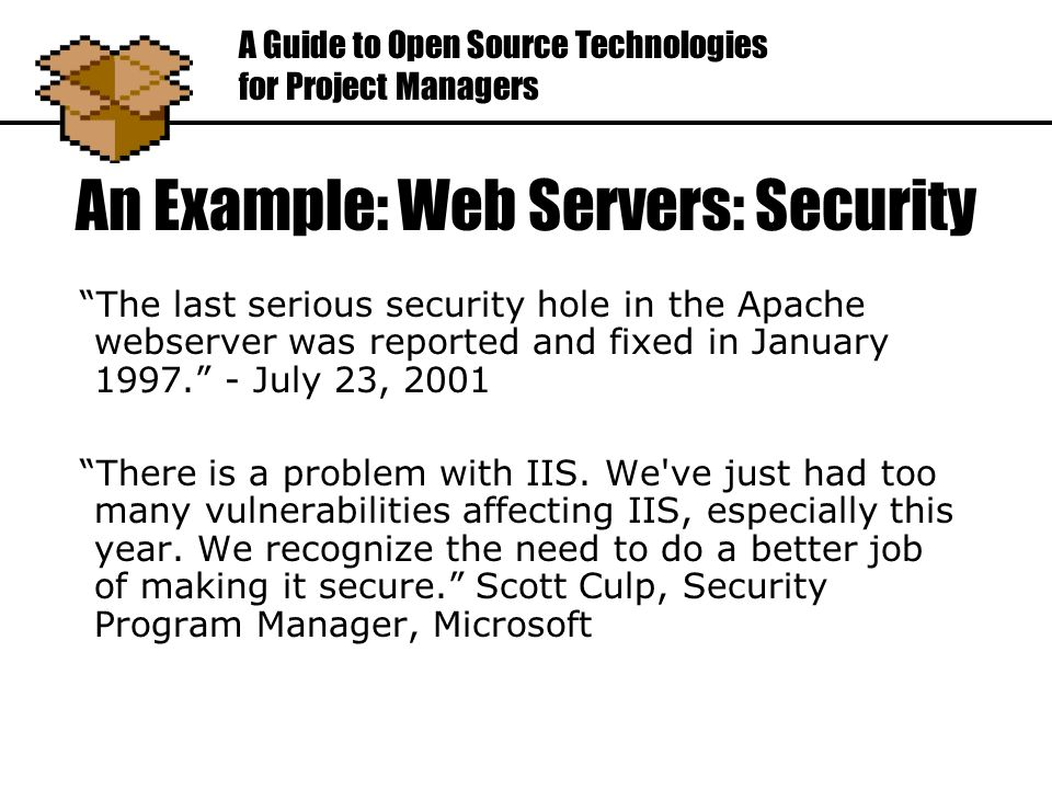 An Example: Web Servers: Security The last serious security hole in the Apache webserver was reported and fixed in January 1997. - July 23, 2001 There is a problem with IIS.