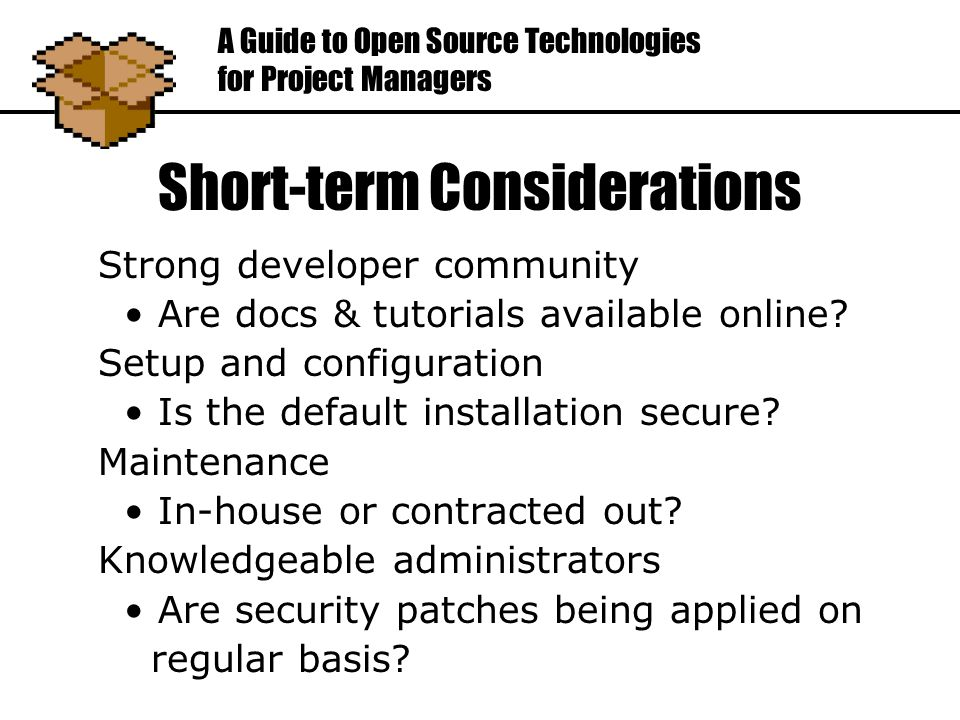 Short-term Considerations Strong developer community Are docs & tutorials available online.