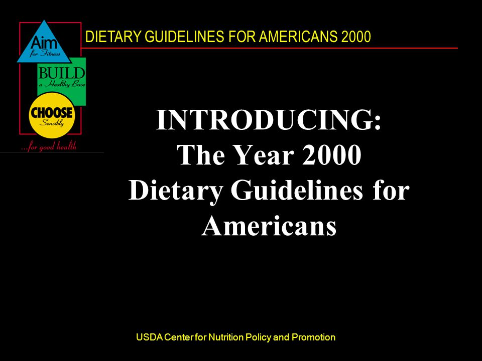 DIETARY GUIDELINES FOR AMERICANS 2000 USDA Center for Nutrition Policy and Promotion INTRODUCING: The Year 2000 Dietary Guidelines for Americans