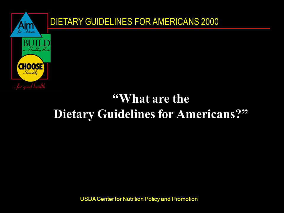 DIETARY GUIDELINES FOR AMERICANS 2000 USDA Center for Nutrition Policy and Promotion What are the Dietary Guidelines for Americans