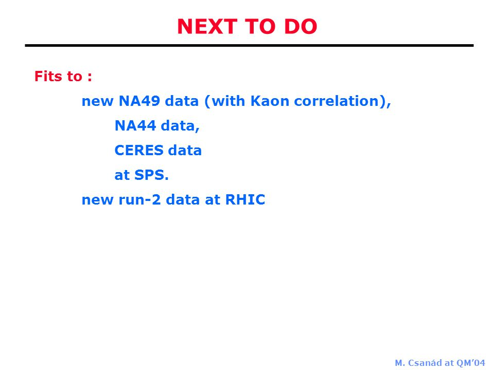 M. Csanád at QM'04 Fits to : new NA49 data (with Kaon correlation), NA44 data, CERES data at SPS.