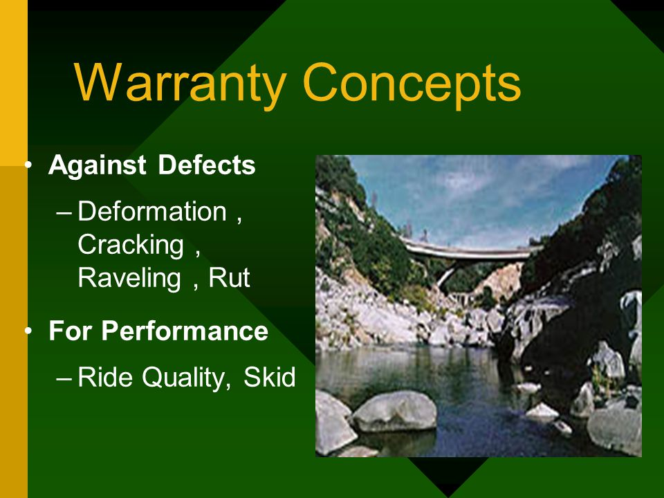 Warranty Concepts Against Defects –Deformation, Cracking, Raveling, Rut For Performance –Ride Quality, Skid