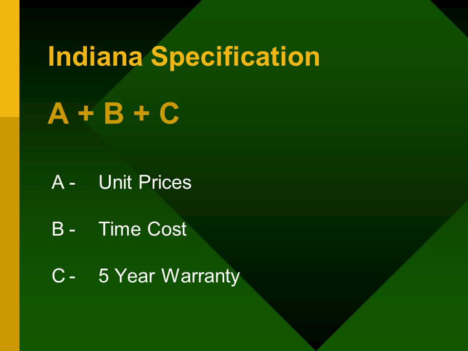 Indiana Specification A + B + C A-Unit Prices B-Time Cost C-5 Year Warranty