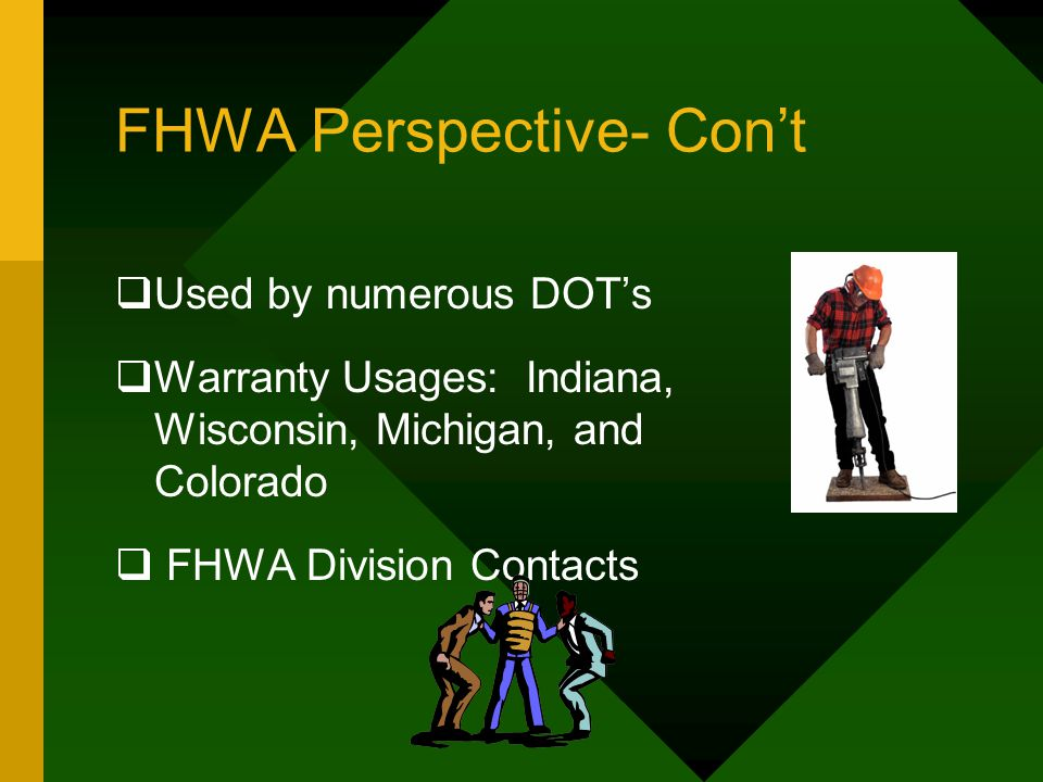 FHWA Perspective- Con't  Used by numerous DOT's  Warranty Usages: Indiana, Wisconsin, Michigan, and Colorado  FHWA Division Contacts