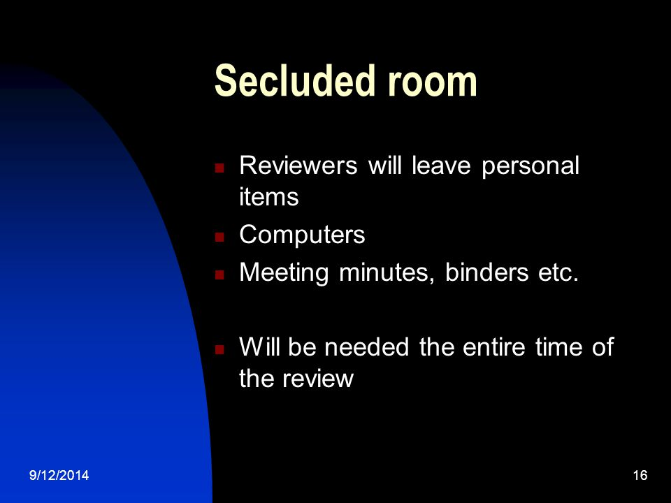 Secluded room Reviewers will leave personal items Computers Meeting minutes, binders etc.