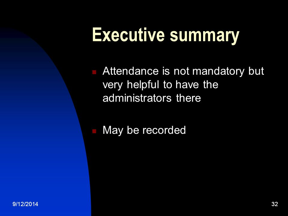 Executive summary Attendance is not mandatory but very helpful to have the administrators there May be recorded 9/12/201432