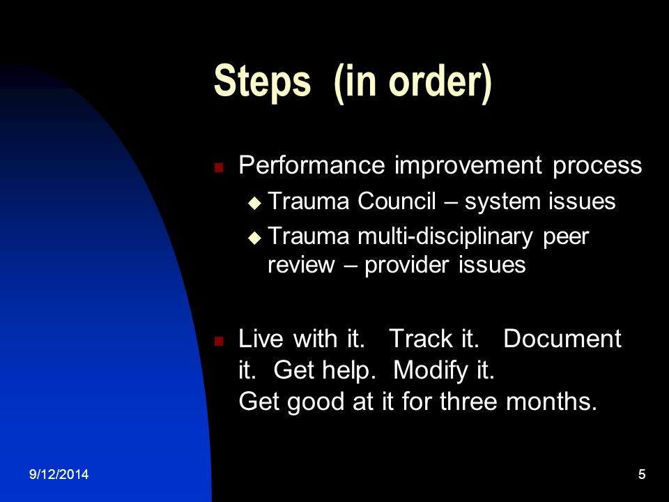 Steps (in order) Performance improvement process  Trauma Council – system issues  Trauma multi-disciplinary peer review – provider issues Live with it.