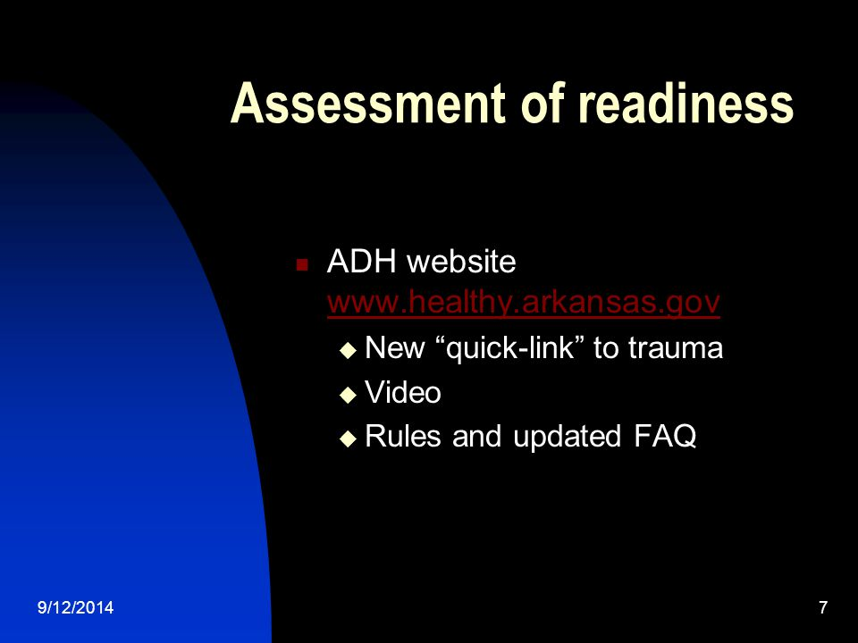 Assessment of readiness ADH website      New quick-link to trauma  Video  Rules and updated FAQ 9/12/20147