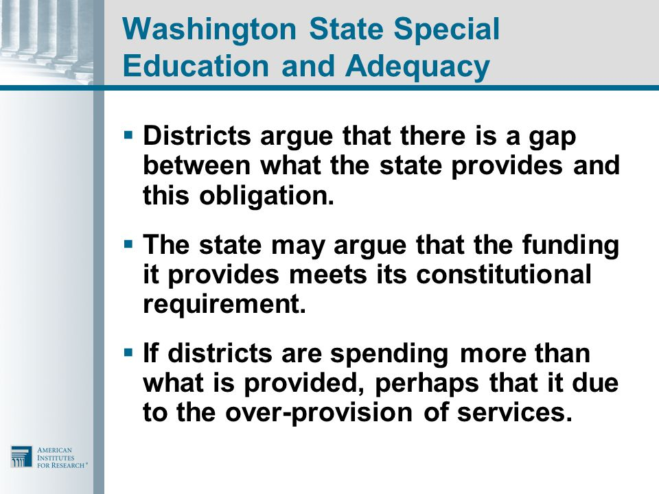 Washington State Special Education and Adequacy  Districts argue that there is a gap between what the state provides and this obligation.