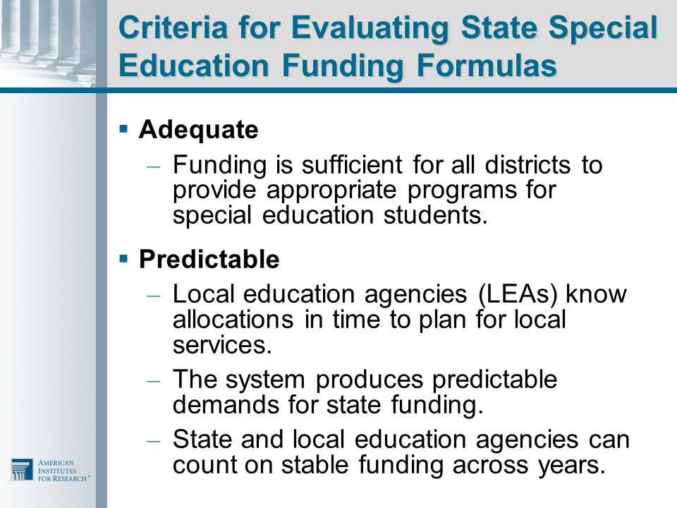 Criteria for Evaluating State Special Education Funding Formulas  Adequate – Funding is sufficient for all districts to provide appropriate programs for special education students.