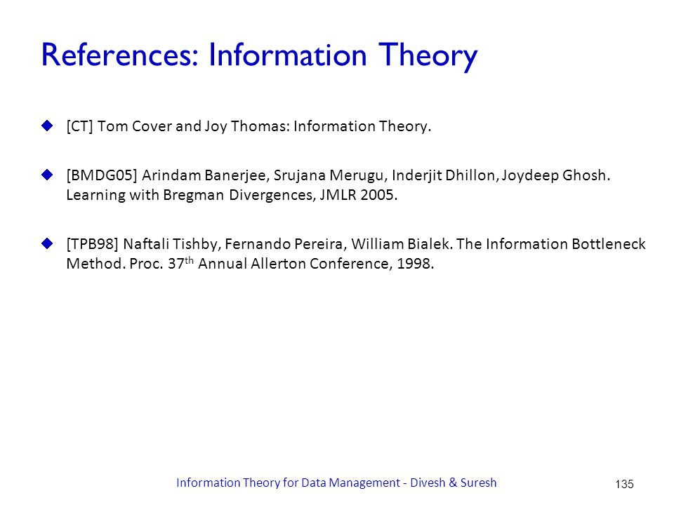 References: Information Theory  [CT] Tom Cover and Joy Thomas: Information Theory.