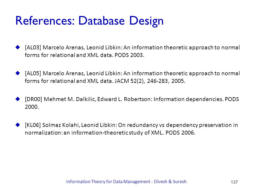 References: Database Design  [AL03] Marcelo Arenas, Leonid Libkin: An information theoretic approach to normal forms for relational and XML data.