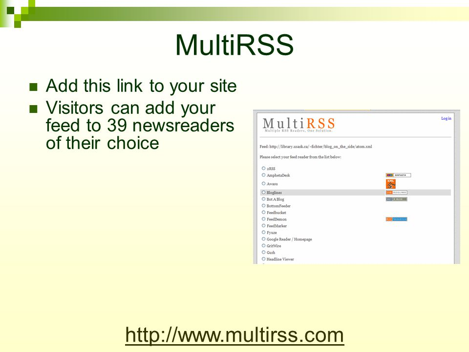 MultiRSS Add this link to your site Visitors can add your feed to 39 newsreaders of their choice http://www.multirss.com