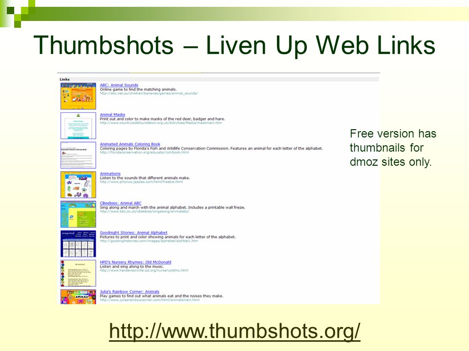 Thumbshots – Liven Up Web Links http://www.thumbshots.org/ Free version has thumbnails for dmoz sites only.