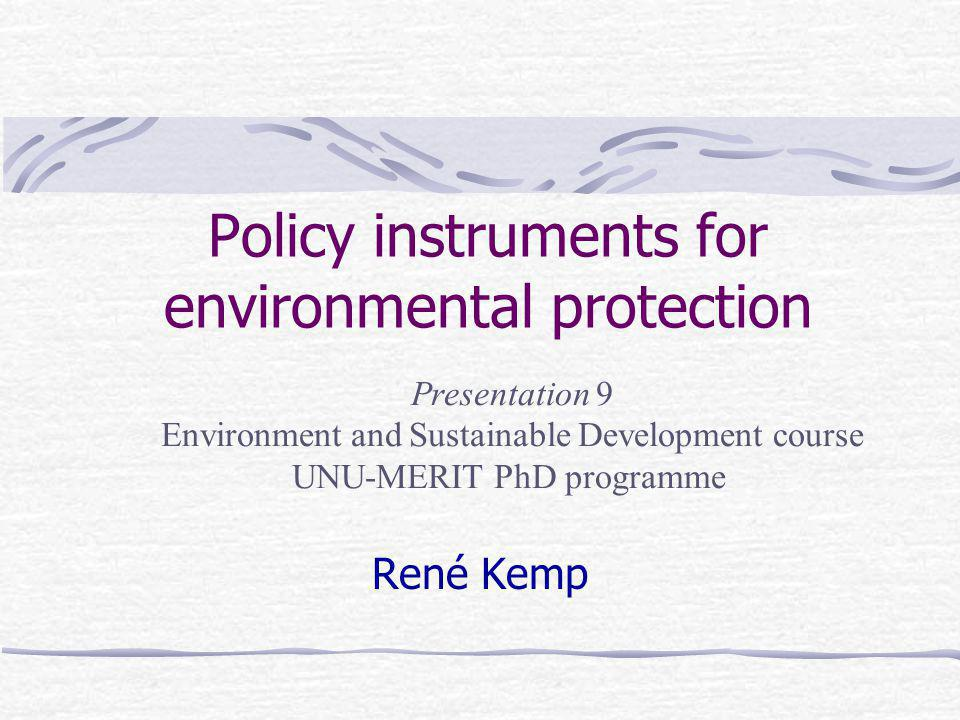 Policy instruments for environmental protection René Kemp Presentation 9 Environment and Sustainable Development course UNU-MERIT PhD programme