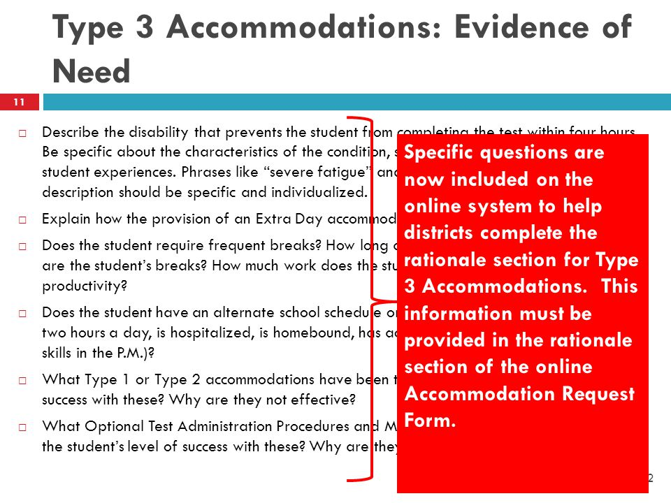 Type 3 Accommodations: Evidence of Need TEA November 2012 11  Describe the disability that prevents the student from completing the test within four hours.