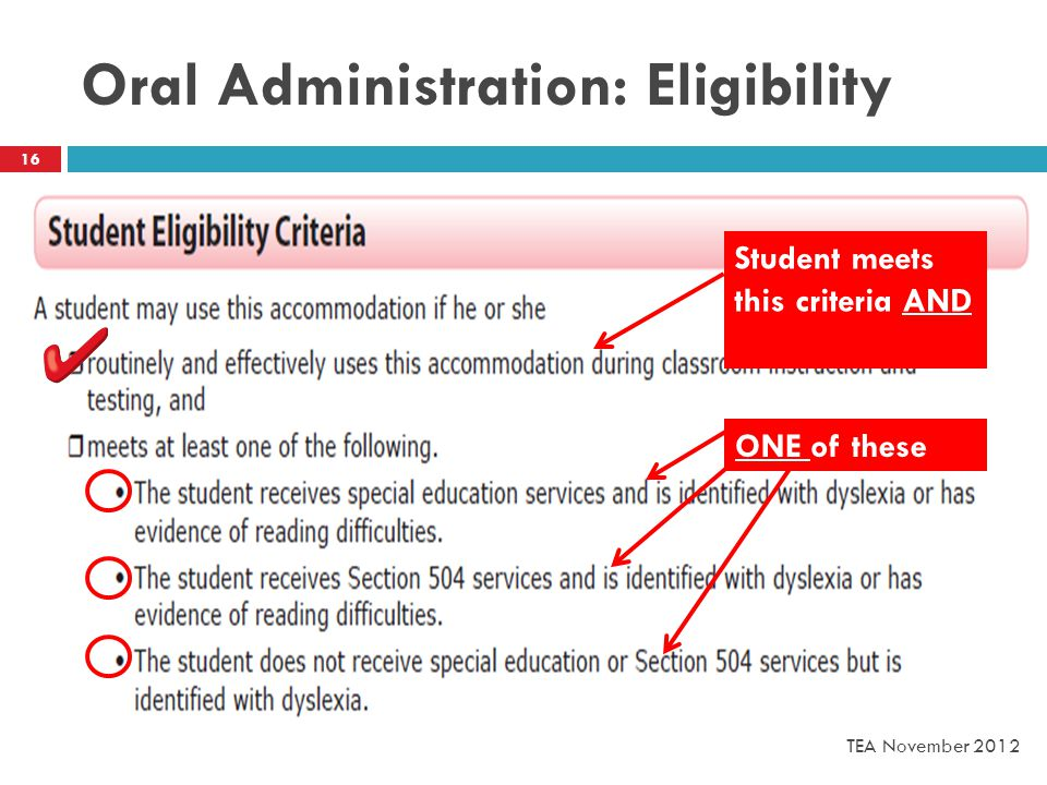 Oral Administration: Eligibility TEA November 2012 16 Student meets this criteria AND ONE of these