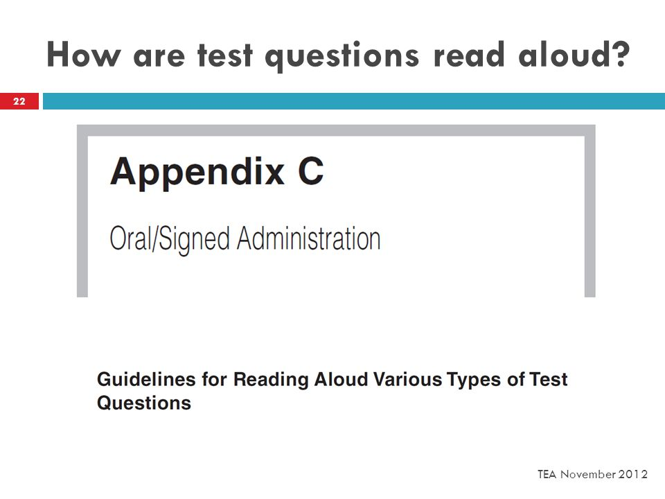 How are test questions read aloud 22 TEA November 2012