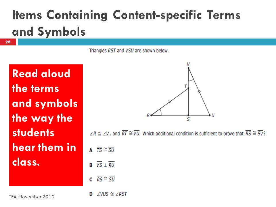 Items Containing Content-specific Terms and Symbols Read aloud the terms and symbols the way the students hear them in class.
