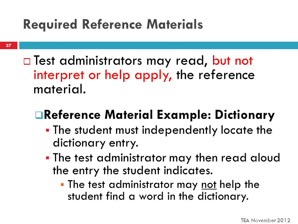 Required Reference Materials  Test administrators may read, but not interpret or help apply, the reference material.