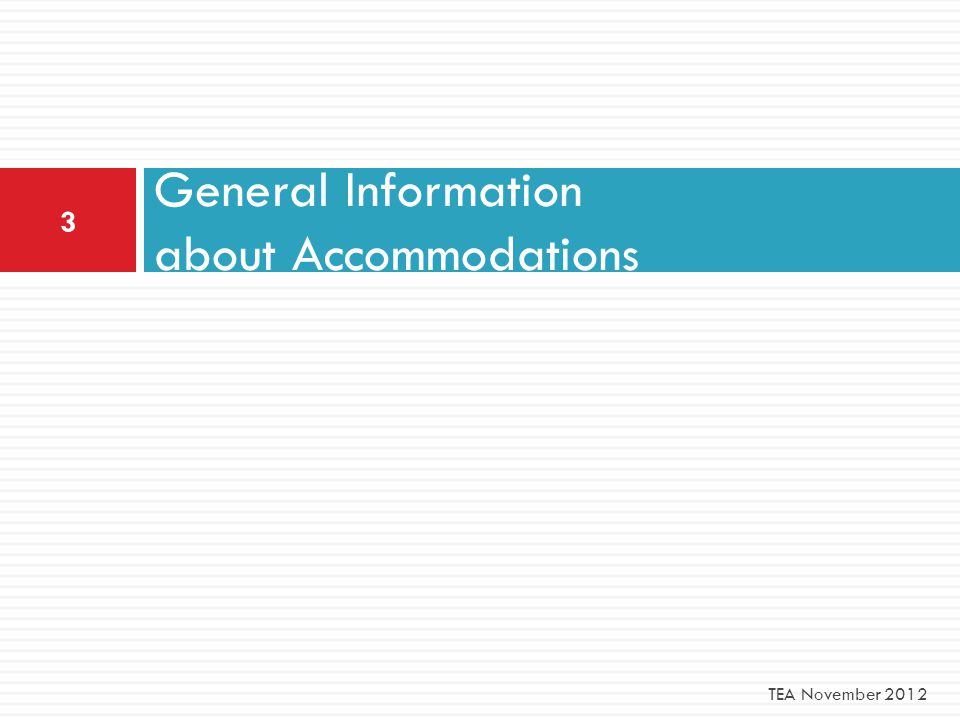 General Information about Accommodations 3 TEA November 2012