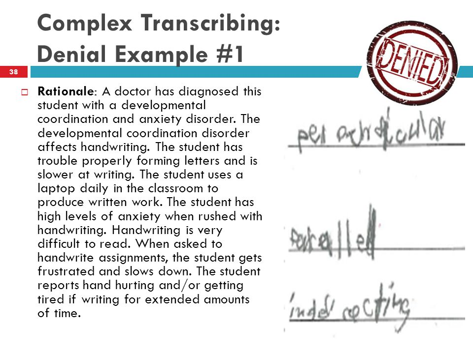 Complex Transcribing: Denial Example #1  Rationale: A doctor has diagnosed this student with a developmental coordination and anxiety disorder.