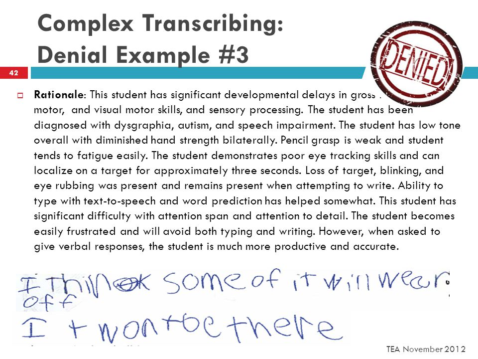 Complex Transcribing: Denial Example #3  Rationale: This student has significant developmental delays in gross motor, fine motor, and visual motor skills, and sensory processing.