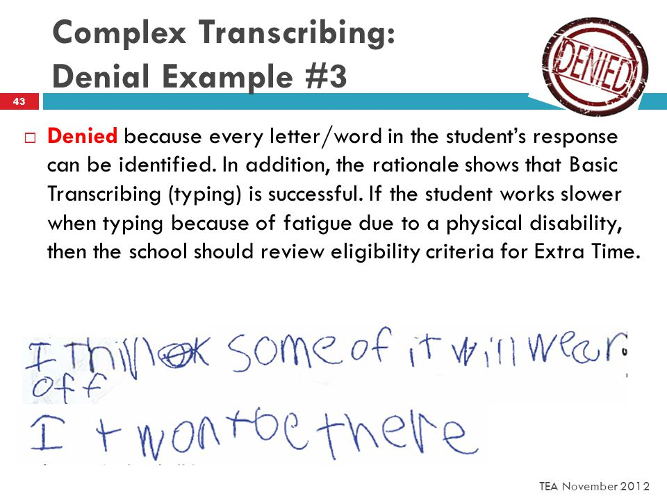 Complex Transcribing: Denial Example #3  Denied because every letter/word in the student's response can be identified.