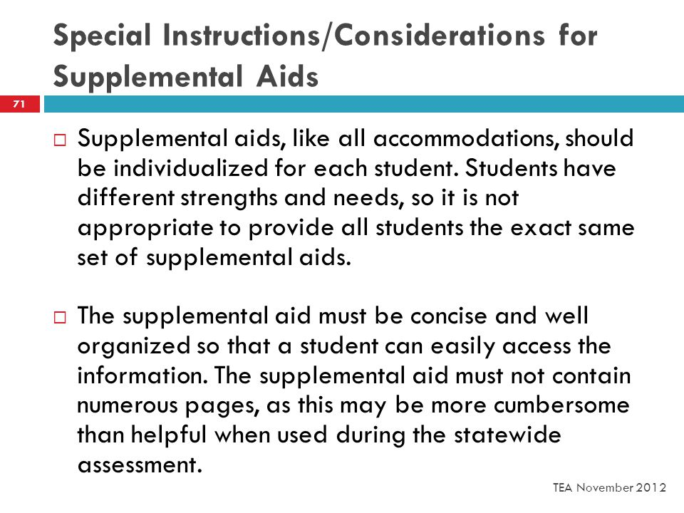Special Instructions/Considerations for Supplemental Aids  Supplemental aids, like all accommodations, should be individualized for each student.