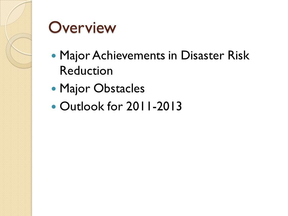 Overview Major Achievements in Disaster Risk Reduction Major Obstacles Outlook for 2011-2013