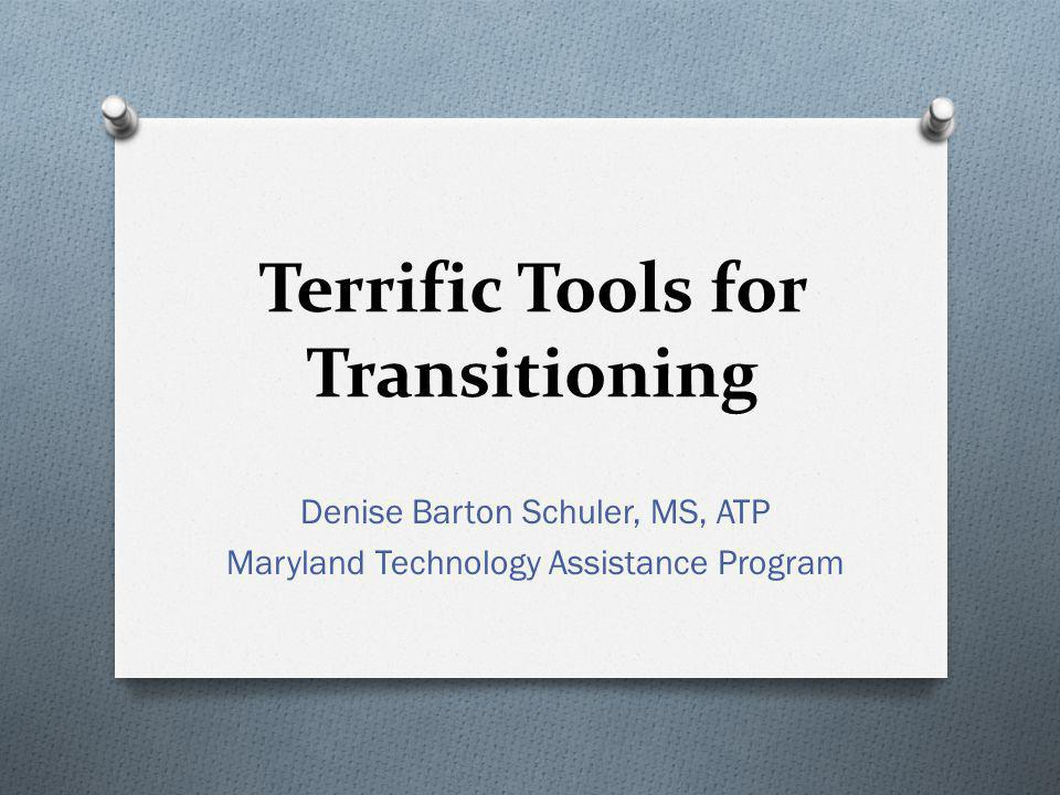 Terrific Tools for Transitioning Denise Barton Schuler, MS, ATP Maryland Technology Assistance Program