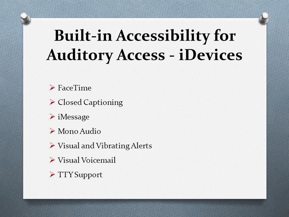 Built-in Accessibility for Auditory Access - iDevices  FaceTime  Closed Captioning  iMessage  Mono Audio  Visual and Vibrating Alerts  Visual Voicemail  TTY Support
