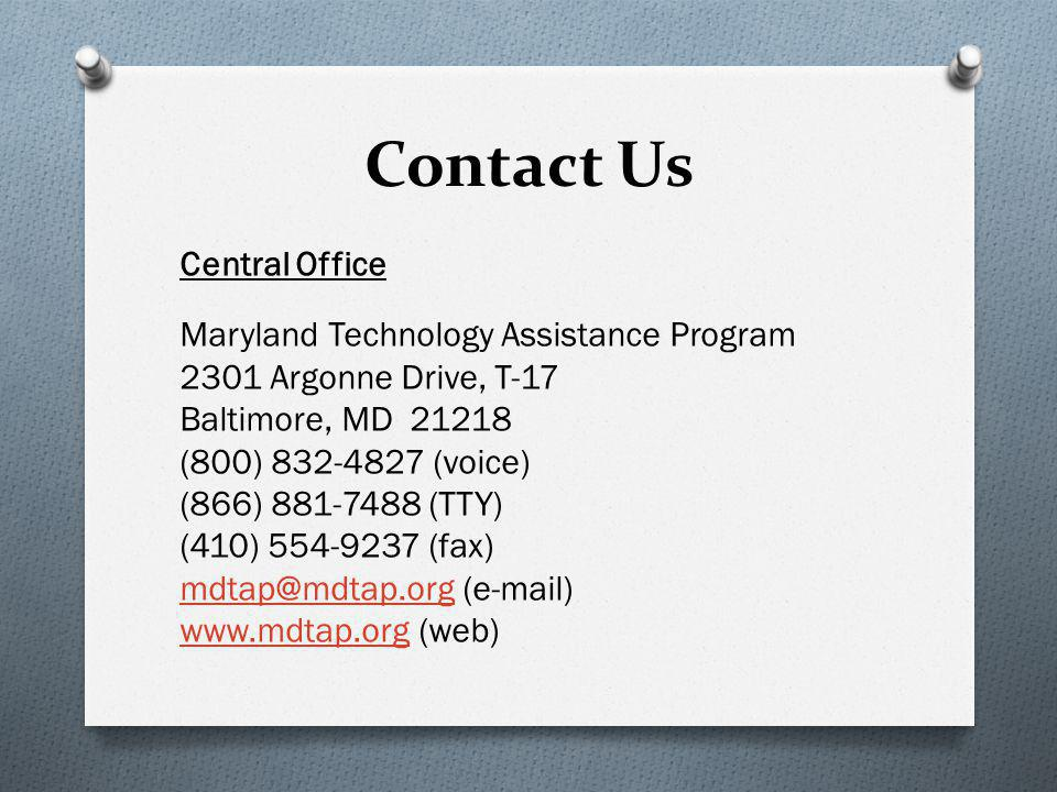 Contact Us Central Office Maryland Technology Assistance Program 2301 Argonne Drive, T-17 Baltimore, MD 21218 (800) 832-4827 (voice) (866) 881-7488 (TTY) (410) 554-9237 (fax) mdtap@mdtap.orgmdtap@mdtap.org (e-mail) www.mdtap.orgwww.mdtap.org (web)