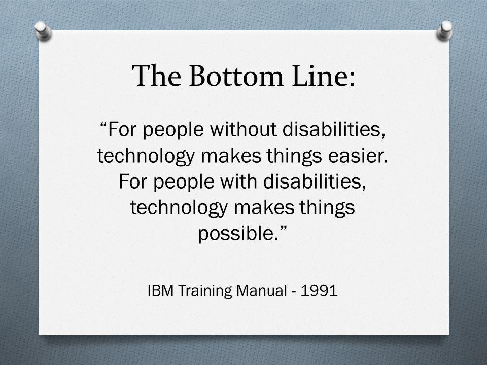 The Bottom Line: For people without disabilities, technology makes things easier.