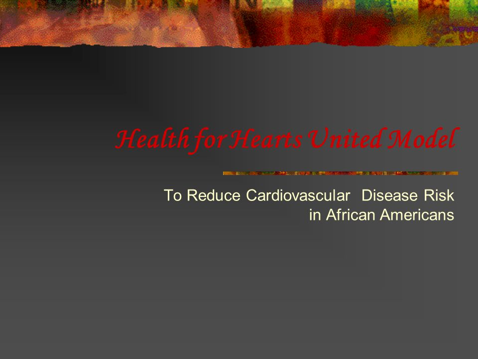 Health for Hearts United Model To Reduce Cardiovascular Disease Risk in African Americans