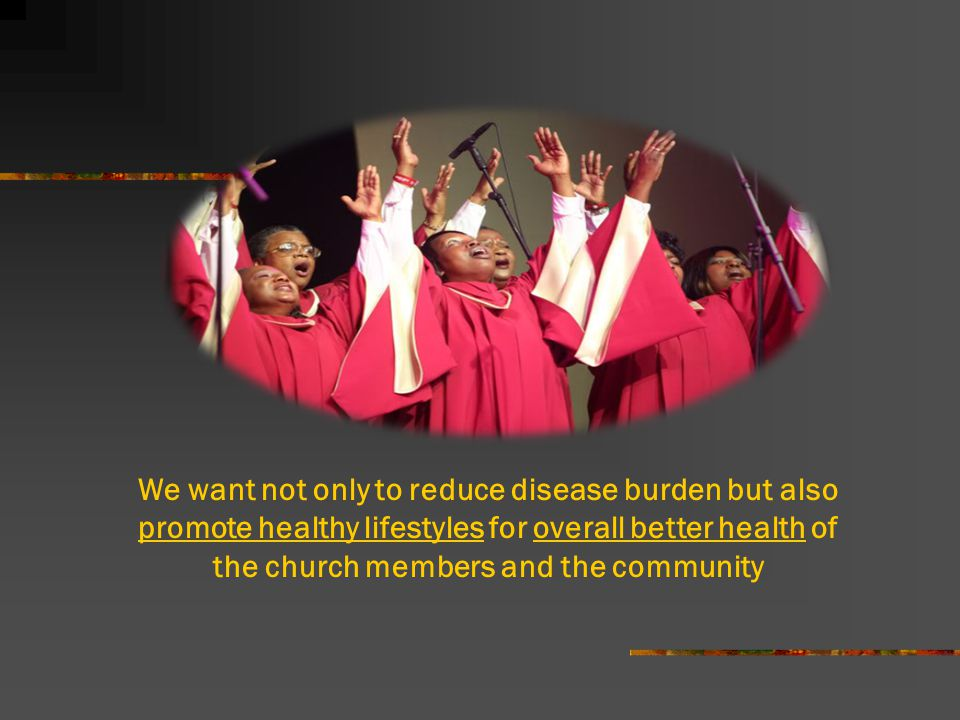 We want not only to reduce disease burden but also promote healthy lifestyles for overall better health of the church members and the community