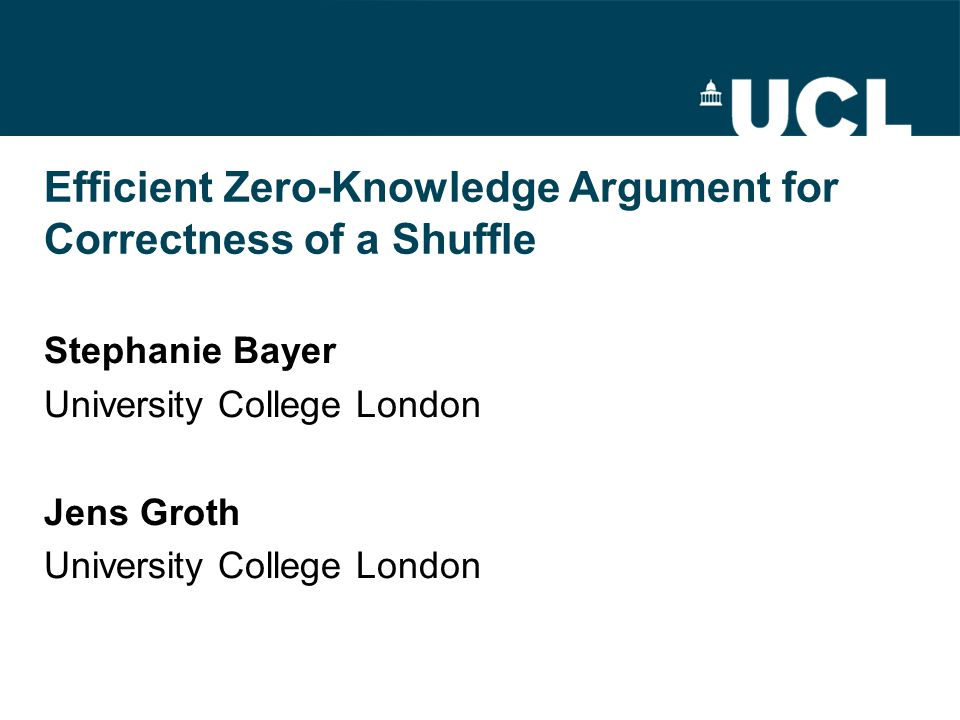 Efficient Zero-Knowledge Argument for Correctness of a Shuffle Stephanie Bayer University College London Jens Groth University College London