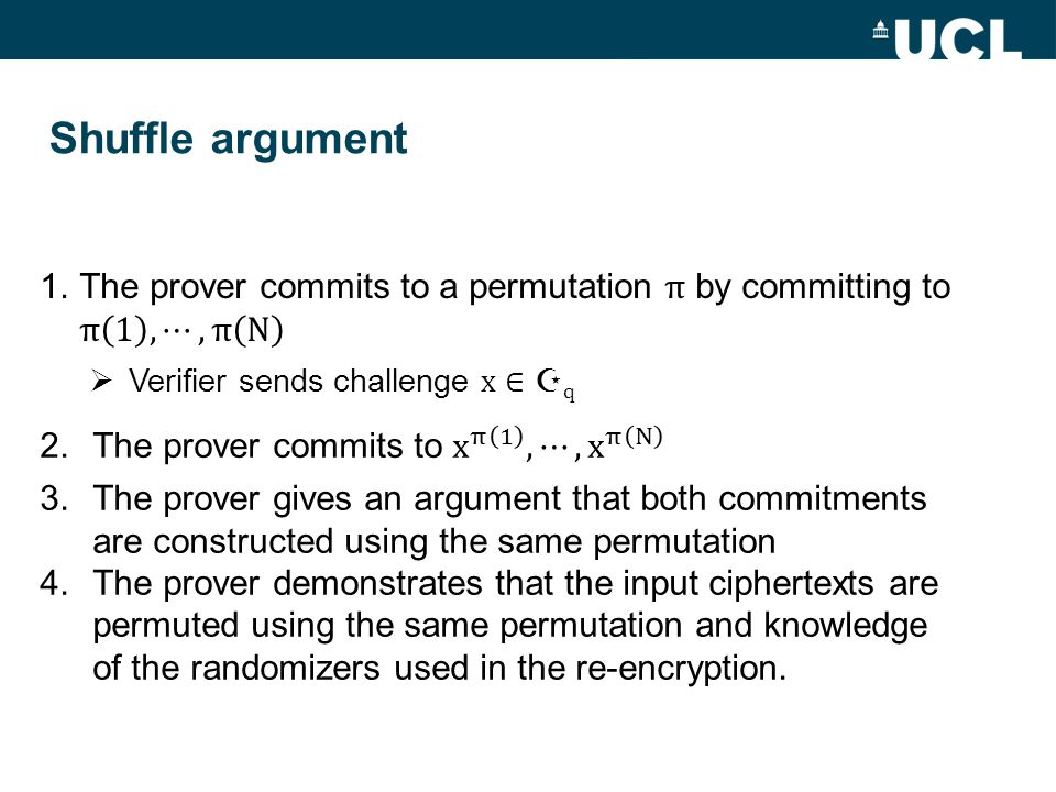 3.The prover gives an argument that both commitments are constructed using the same permutation 4.The prover demonstrates that the input ciphertexts are permuted using the same permutation and knowledge of the randomizers used in the re-encryption.