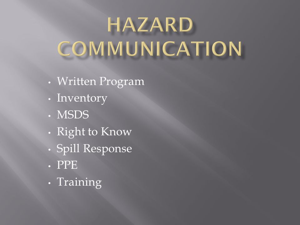 Written Program Inventory MSDS Right to Know Spill Response PPE Training