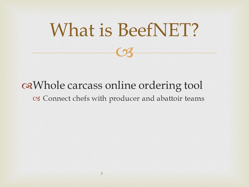   Whole carcass online ordering tool  Connect chefs with producer and abattoir teams 3 What is BeefNET