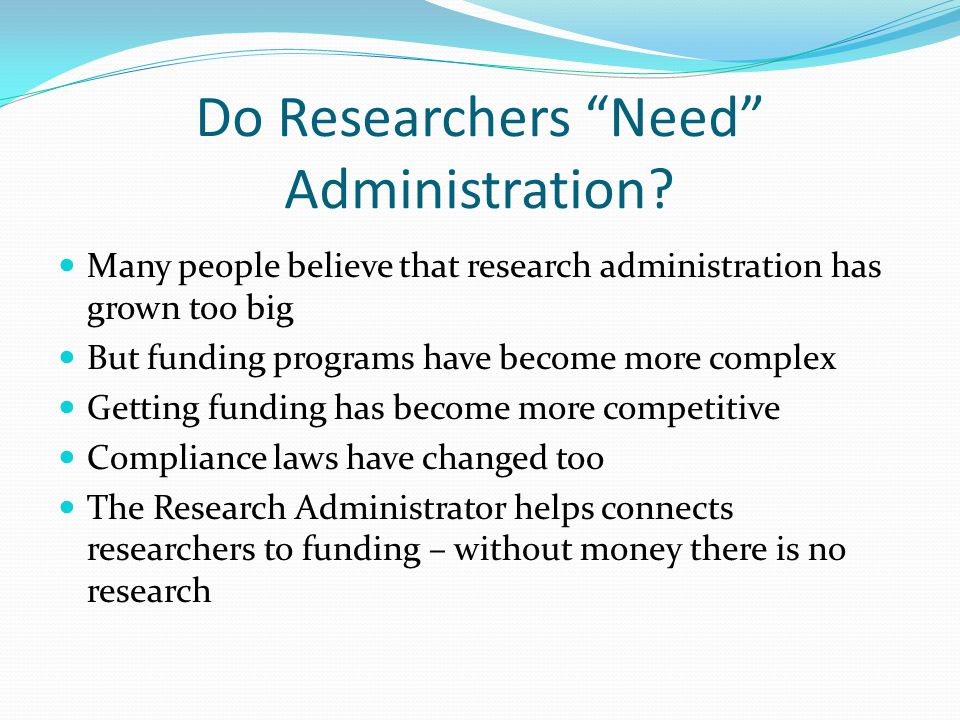 Do Researchers Need Administration.