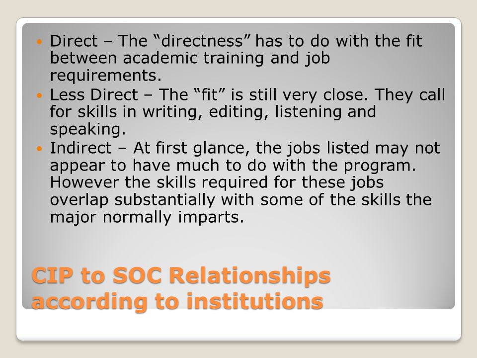 CIP to SOC Relationships according to institutions Direct – The directness has to do with the fit between academic training and job requirements.