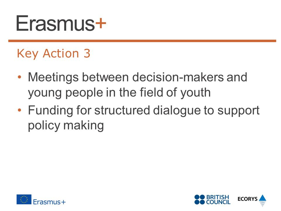 Key Action 3 Meetings between decision-makers and young people in the field of youth Funding for structured dialogue to support policy making