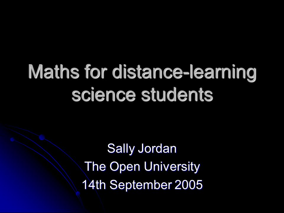 Maths for distance-learning science students Sally Jordan The Open University 14th September 2005